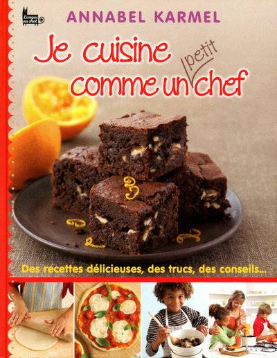 Je cuisine comme un petit chef, des recettes dlicieuses, des trucs, des conseils