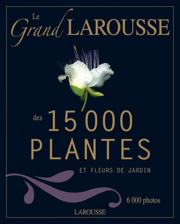 livre le grand larousse des 15000 plantes et fleurs de jardin collectif larousse gpp larousse. Black Bedroom Furniture Sets. Home Design Ideas