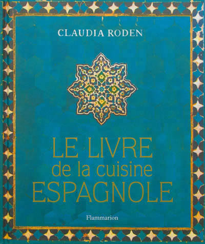 livre le livre de la cuisine espagnole claudia roden flammarion cuisine 9782081284838. Black Bedroom Furniture Sets. Home Design Ideas