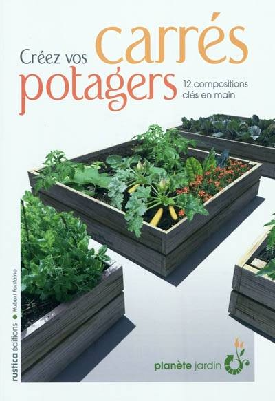 livre creez vos carres potagers hubert le jardinier rustica plan te jardin 9782815300803. Black Bedroom Furniture Sets. Home Design Ideas