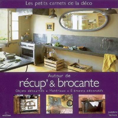 livre autour de recup 39 et brocante objets d tourn s mat riaux l ments d coratifs jos phine. Black Bedroom Furniture Sets. Home Design Ideas