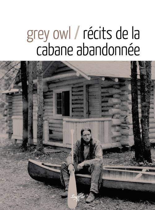livre r cits de la cabane abandonn e grey grey owl souffles arbres de chair 9782876580831. Black Bedroom Furniture Sets. Home Design Ideas