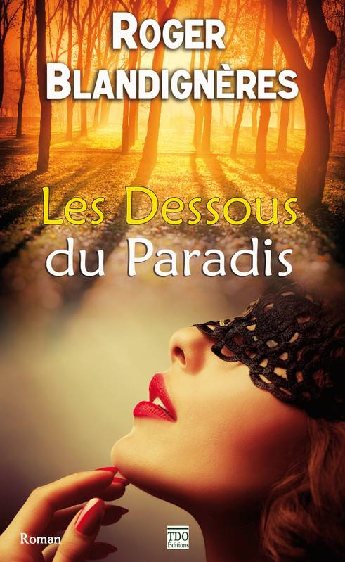 livre les dessous du paradis roger blandign res ditions tdo grand sud 9782366521092. Black Bedroom Furniture Sets. Home Design Ideas