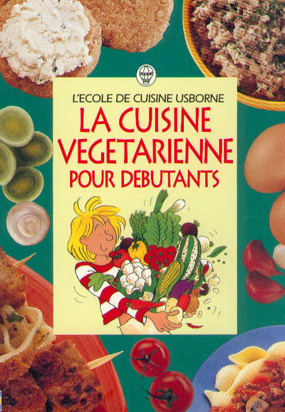 livre la cuisine v g tarienne pour d butants fiona watt usborne publ l 39 cole de cuisine. Black Bedroom Furniture Sets. Home Design Ideas