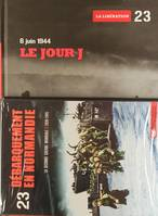 6 JUIN 1944. LE JOUR J. VOL. 23. LA LIBERATION. AVEC DVD DEBARQUEMENT EN NORMANDIE, Volume 23, Le 6 juin 1944, le jour J : la libration, Dbarquement en Normandie