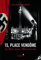 15, place Vendôme / le Ritz sous l'Occupation
