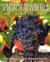 Spectacular Wineries Of New York, A Captivating Tour of Established, Estate and Boutique Wineries
