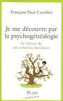 Je me dcouvre par la psychognalogie, se librer de ses schmas familiaux