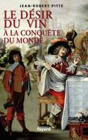 Le dsir du vin - A la conqute du monde - Jean-Robert Pitte