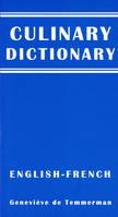 Culinary dictionary / Le premier dictionnaire anglais-français de la gastronomie internationale (English-French), Culinary Dictionary, International catering dictionary (English-French)