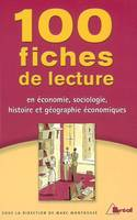 100 fiches de lecture en conomie, sociologie, histoire et gographie conomiques, classes prparatoires conomiques et commerciales, 1er et 2e cycles universitaires