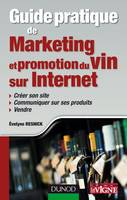 Guide pratique de marketing et promotion du vin sur Internet, Crer son site, communiquer sur ses produits, vendre