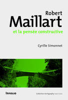 Robert Maillart Et La Pensee Constructiv