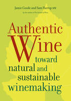 Authentic Wine, Toward Natural and Sustainable Winemaking