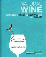 Natural Wine, An introduction to organic and biodynamic wines made naturally
