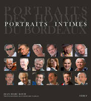Portraits intimes : Portraits des hommes du Bordeaux