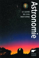 Astronomie (Ne). Le Guide Du Ciel Nocturne