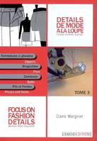 DETAILS DE MODE A LA LOUPE. FEMME-HOMME-ENFANT. TOME 3. FERMETURES A GLISSIERES. BRAGUETTES. CEINTUR, Focus on fashion details, Volume 3, Fermetures à glissière, braguettes, ceintures, plis et fentes, Slide fasteners, zippers, flies, waistbands, pleats...