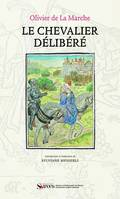 Le chevalier délibéré, édition originale, Paris, par Antoine Vérard, 1488, seconde édition, Gouda, Collaciebroeders (?) 1489, manuscrit, Flandres, env. 1484