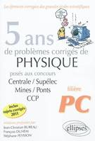5 Ans De Problemes Corriges De Physique Centrale/Supelec Mines/Ponts Ccp 2007-2011 Filiere Pc