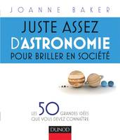 Juste assez d'astronomie pour briller en socit - Les 50 grandes ides que vous devez connatre, Les 50 grandes ides que vous devez connatre