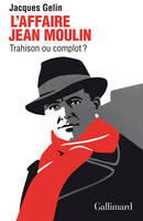 L'Affaire Jean Moulin, Trahison ou complot?