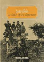 Autrefois la vigne et les vignerons