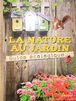 Nature Au Jardin, Le Guide Ecologique (La)