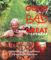 Good Wine, Bad Language, Great Vineyards: Wine Characters of Australia