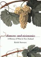 Chancers And Visionaries, A History of New Zealand Wine