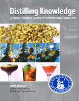 Distilling Knowledge, A Professional Guide to Spirits and Liqueurs