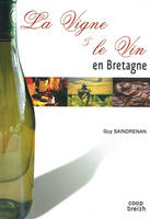 La vigne et le vin en Bretagne, Chronique des vignobles armoricains, origines, activit, disparitions et russites du Finistre au Pays nantais