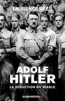 Adolf Hitler - La Seduction Du Diable