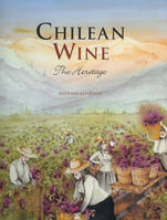 Chilean Wine, The Heritage, A FASCINATING JOURNEY THROUGH TIME FOR ANY WINE LOVER WHO SEEKS TO BECOME A TRUE CONNOISSEUR