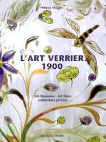 L'art verrier 1900 de l'Art nouveau à l'Art déco au travers des collections privées